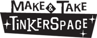 MAKE & TAKE TINKERSPACE™